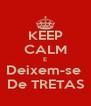 KEEP CALM E Deixem-se  De TRETAS - Personalised Poster A4 size