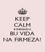 KEEP CALM E DESGADJA BU VIDA NA FIRMEZA! - Personalised Poster A4 size