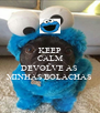 KEEP CALM E  DEVOLVE AS  MINHAS BOLACHAS  - Personalised Poster A4 size