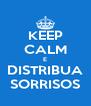 KEEP CALM E DISTRIBUA SORRISOS - Personalised Poster A4 size