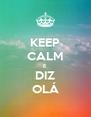 KEEP CALM E DIZ OLÁ - Personalised Poster A4 size