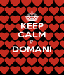 KEEP CALM E' DOMANI  - Personalised Poster A4 size
