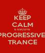 KEEP CALM E ESCUTE PROGRESSIVE  TRANCE - Personalised Poster A4 size