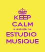 KEEP CALM e estude na ESTUDIO  MUSIQUE - Personalised Poster A4 size