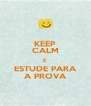 KEEP CALM E ESTUDE PARA A PROVA - Personalised Poster A4 size