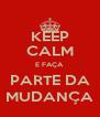 KEEP CALM E FAÇA PARTE DA MUDANÇA - Personalised Poster A4 size