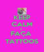 KEEP CALM E  FAÇA  TATTOOS - Personalised Poster A4 size