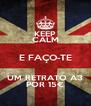 KEEP CALM E FAÇO-TE UM RETRATO A3 POR 15€ - Personalised Poster A4 size
