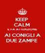 KEEP  CALM  E FA ATTENZIONE AI CONIGLI A DUE ZAMPE  - Personalised Poster A4 size