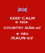 KEEP CALM e fale  COUNTRY /KÂN-tri/ e não /KAUN-tri/ - Personalised Poster A4 size
