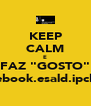 """KEEP CALM E FAZ """"GOSTO"""" facebook.esald.ipcb.pt - Personalised Poster A4 size"""