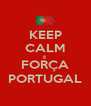 KEEP CALM E FORÇA PORTUGAL - Personalised Poster A4 size