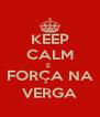 KEEP CALM E  FORÇA NA VERGA - Personalised Poster A4 size