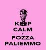 KEEP CALM e FOZZA PALIEMMO - Personalised Poster A4 size