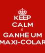 KEEP CALM E GANHE UM MAXI-COLAR - Personalised Poster A4 size
