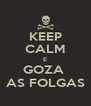 KEEP CALM E GOZA  AS FOLGAS - Personalised Poster A4 size