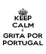 KEEP CALM E GRITA POR PORTUGAL - Personalised Poster A4 size