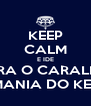 KEEP CALM E IDE PARA O CARALHO  COM A MANIA DO KEEP CALM - Personalised Poster A4 size
