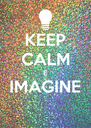 KEEP CALM E IMAGINE  - Personalised Poster A4 size