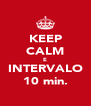 KEEP CALM E INTERVALO 10 min. - Personalised Poster A4 size