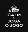 KEEP CALM E JOGA O JOGO - Personalised Poster A4 size