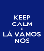 KEEP CALM E LÁ VAMOS NÓS - Personalised Poster A4 size