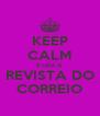 KEEP CALM E LEIA A REVISTA DO CORREIO - Personalised Poster A4 size