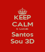 KEEP CALM E Lucas Santos Sou 3D - Personalised Poster A4 size