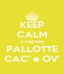 KEEP CALM e magnete PALLOTTE CAC' e OV' - Personalised Poster A4 size