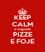 KEEP CALM e magnete PIZZE E FOJE - Personalised Poster A4 size