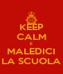 KEEP CALM E MALEDICI LA SCUOLA - Personalised Poster A4 size