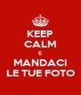 KEEP CALM E MANDACI LE TUE FOTO - Personalised Poster A4 size