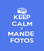 KEEP CALM E MANDE  FOTOS - Personalised Poster A4 size