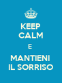 KEEP CALM E  MANTIENI  IL SORRISO - Personalised Poster A4 size