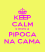 KEEP CALM e mete a PIPOCA NA CAMA - Personalised Poster A4 size