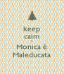 keep calm e Monica è Maleducata - Personalised Poster A4 size