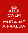 KEEP CALM E MUDA-ME A FRALDA - Personalised Poster A4 size