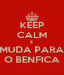 KEEP CALM E MUDA PARA O BENFICA - Personalised Poster A4 size