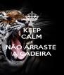 KEEP CALM E NÃO ARRASTE  A CADEIRA - Personalised Poster A4 size
