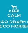 KEEP CALM E NÃO DEIXEM O ZICO MORRER - Personalised Poster A4 size