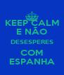 KEEP CALM E NÃO DESESPERES COM ESPANHA - Personalised Poster A4 size