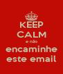 KEEP CALM e não encaminhe este email - Personalised Poster A4 size