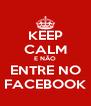 KEEP CALM E NÃO ENTRE NO FACEBOOK - Personalised Poster A4 size