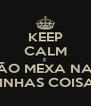 KEEP CALM E  NÃO MEXA NAS  MINHAS COISAS - Personalised Poster A4 size