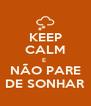 KEEP CALM E  NÃO PARE DE SONHAR - Personalised Poster A4 size
