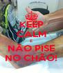 KEEP CALM E NÃO PISE NO CHÃO! - Personalised Poster A4 size