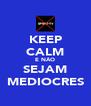 KEEP CALM E NÃO SEJAM MEDIOCRES - Personalised Poster A4 size