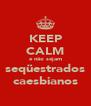 KEEP CALM e não sejam seqüestrados caesbianos - Personalised Poster A4 size