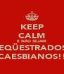 KEEP CALM E NÃO SEJAM SEQÜESTRADOS  CAESBIANOS!! - Personalised Poster A4 size