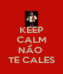 KEEP CALM E NÃO  TE CALES - Personalised Poster A4 size